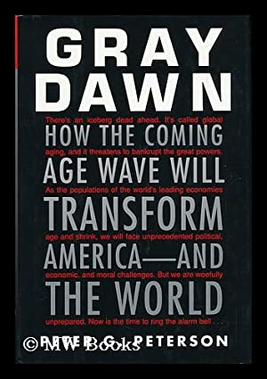 Gray dawn : how the coming age wave will transform America - and the world / Peter G. Peterson...