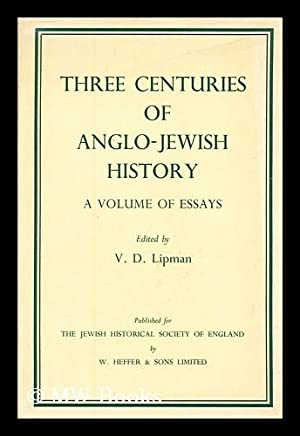 Three centuries of Anglo-Jewish history : a volume of essys / edited by V. D. Lipman: Lipman, ...