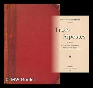Trois ripostes / par le Prince Georges Bibesco: Bibesco, Georges