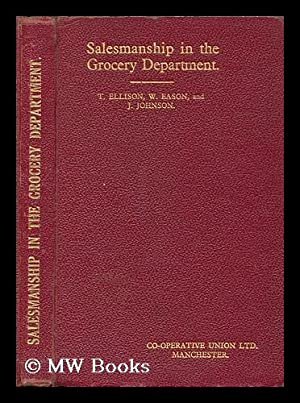 Salesmanship in the grocery department / by T. Ellison, W. Eason, and J. Johnson: Co-Operative...