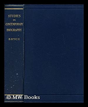 Studies in contemporary biography / by James Bryce: Bryce, James, 1st Viscount (1838-1922)