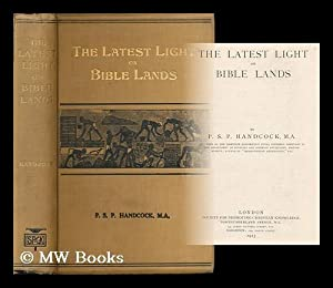The latest light on Bible lands / by P.S.P. Handcock: Handcock, Percy S. P. (Percy Stuart ...