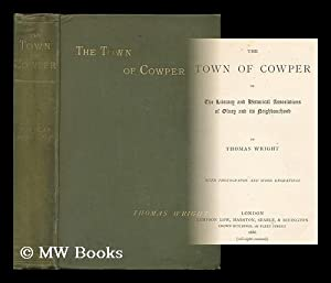 The town of Cowper : or, The literary and historical association of Olney and its neighbourhood &#...