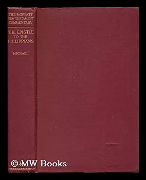 The epistle of Paul to the Philippians / by the Rev. J. Hugh Michael [ Bible. N.T. Philippians...