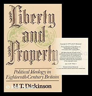 Liberty and Property : Political Ideology in Eighteenth-Century Britain / by H. T. Dickinson: ...