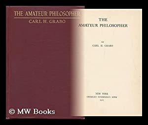 The Amateur Philosopher, by Carl H. Grabo: Grabo, Carl Henry (1881-)