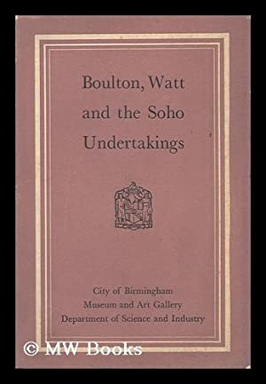 Boulton, Watt and the Soho Undertakings. with an Appendix by W. A. Seaby: Gale, W. K. V.
