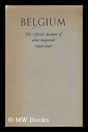 Belgium. the Official Account of What Happened: Belgium. Ministere Des
