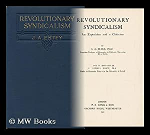 Revolutionary Syndicalism - an Exposition and a Criticism / by J. A. Estey . with an ...