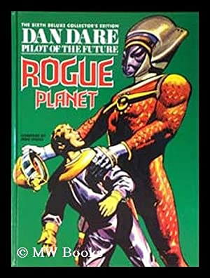 Dan Dare, pilot of the future : Rogue planet [ sixth deluxe collector's edition / compiled by ...