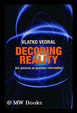 Decoding reality : the universe as quantum information: Vedral, Vlatko