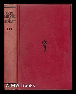 The social implications of Christianity / by John Lee, with a preface by the Bishop of ...