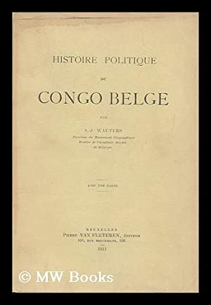 Histoire politique du Congo Belge / par A.-J. Wauters: Wauters, Alphonse-Jules (1845-1916)