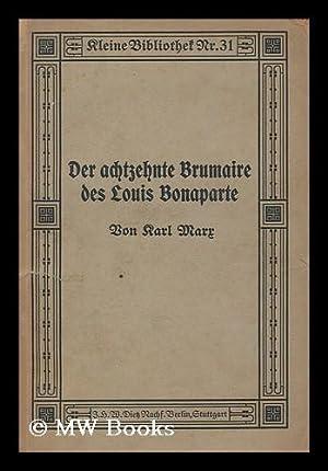 Der achtzehnte brumaire des Louis Bonaparte / von Karl Marr: Marr, Karl
