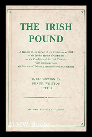 The Irish pound, 1797-1826 : a reprint of the report of the committee of 1804 of the British House ...