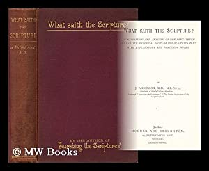 What saith the scripture : an exposition and analysis of the Pentateuch: Anderson, J.