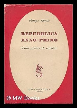 Repubblica anno primo : scritti politici di attualita? / Filippo Burzio: Burzio, Filippo (1891-1948...