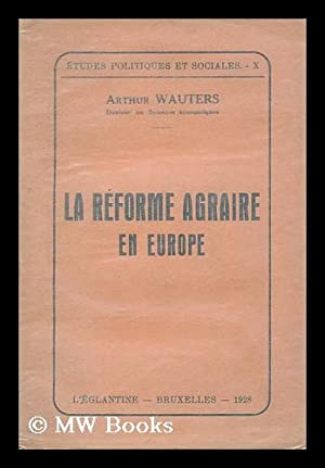 La reforme agraire en Europe / Arthur Wauters: Wauters, Arthur (1890-1960)