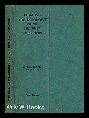 Biblical archaeology and the Hebrew vocation / by Rev. J. Politeyan: Politeyan, Jacob