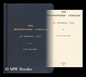 The Ironmongers' Company : an historical note / by J. M.: Beck, J. M. Adams