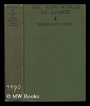 The new world of labor / by Sherwood Eddy: Eddy, George Sherwood (b. 1871)
