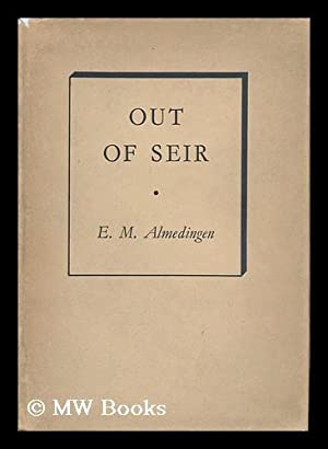 Out of Seir - a Poem: Almedingen, E. M.