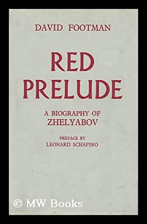 Red Prelude - a Biography of A. I. Zhelyabov (Preface by Leonard Shapiro): Footman, David