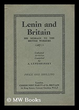 Lenin and Britain : his message to the British workers / collected articles compiled by A. ...