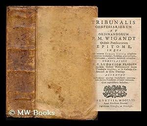 Tribunalis confessariorum et ordinandorum P. M.Wigandt . epitome, in qua Ad mentem Santi Thomae ...