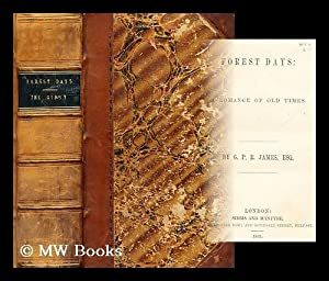 Forest Days; A Romance of Old Times by G. P. R. James Esq.: James, George Payne Rainsford