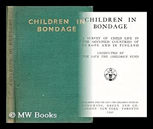 Children in bondage : a survey of child life in the occupied countries of Europe and in Finland / ...