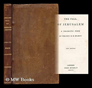 The fall of Jerusalem, a dramatic poem by the Rev. H.H. Hilman: Milman, Henry Hart (1791-1868)