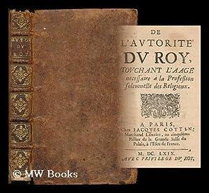 De l'autorite du roy : touchant l'age necessaire a la profession solemnelle des religieux...