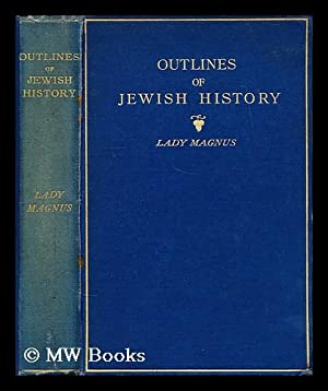 Outlines of Jewish history : from B.C. 586 to C.E. 1885 / by Lady Magnus ; revised by M. ...