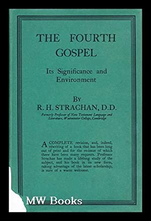 The Fourth Gospel Its Significance Environment: Strachan, R. H. (Robert Harvey) (1873-1958)