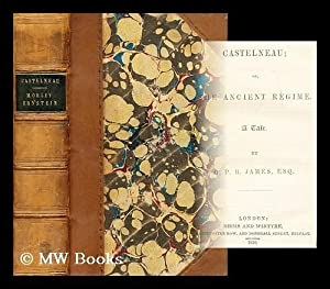 Castelneau; or, The Ancient Regime. A Tale ; Morley Ernstein or, The Tenants of the Heart by G. P. ...