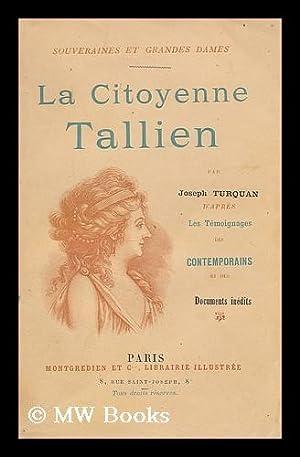 La citoyenne Tallien / par Joseph Turquan. Temoignages des contemporains et documents inedit: ...
