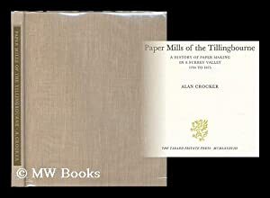 Paper mills of the Tillingbourne : a history of paper making in a Surrey valley 1704 to 1875 /...