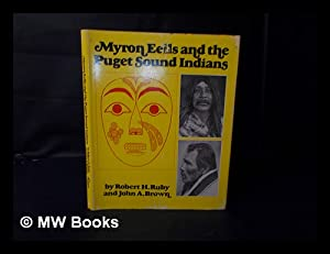Myron Eells and the Puget Sound Indians / by Robert H. Ruby and John A. Brown: Ruby, Robert H....
