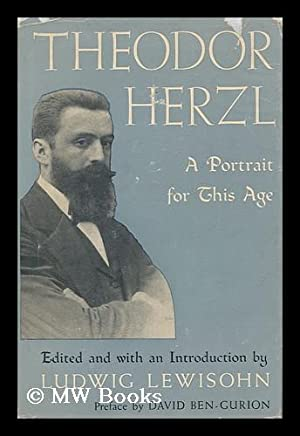 Theodor Herzl - a Portrait for This Age: Lewisohn, Ludwig