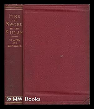Fire and Sword in the Sudan; a Personal Narrative of Fighting and Serving the Dervishes. 1879-1895....