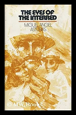 The Eyes of the Interred / by Miguel Angel Asturias ; Translated from the Spanish by Gregory ...