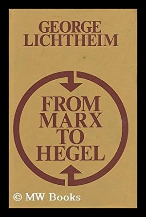 From Marx to Hegel, and Other Essays: Lichtheim, George (1912-)