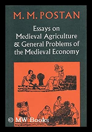Essays on Medieval Agriculture and General Problems of the Medieval Economy [By] M. M. Postan: ...