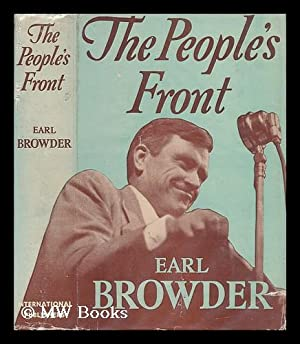 The People's Front / by Earl Browder, General Secretary - Communist Party of the United ...