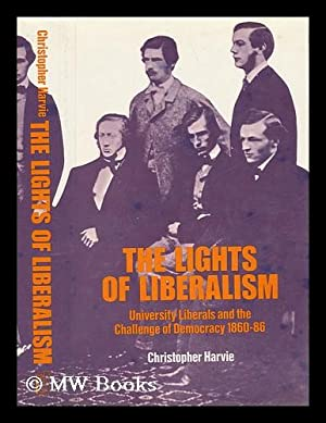 The Lights of Liberalism : University Liberals and the Challenge of Democracy, 1860-86 / by ...