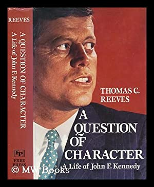 A Question of Character : a Life of John F. Kennedy / Thomas C. Reeves: Reeves, Thomas C. (...