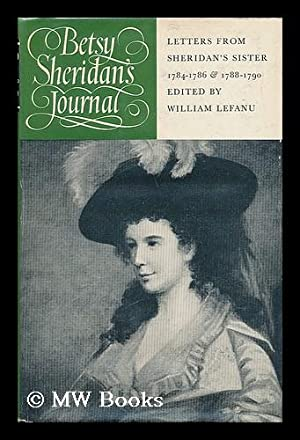 Betsy Sheridan's Journal; Letters from Sheridan's Sister, 1784-1786, and 1788-1790. ...