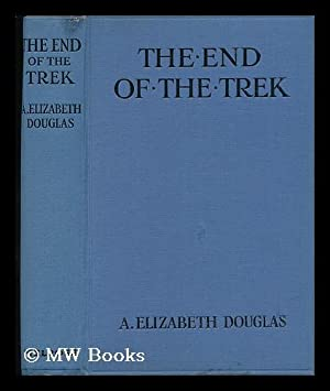 The End of the Trek : a Story of South Africa: Douglas, A. Elizabeth