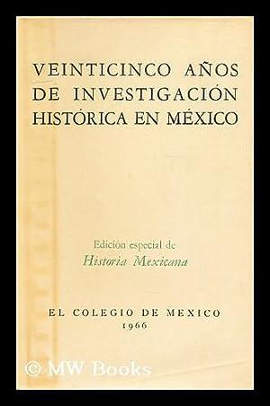 Veinticinco anos de investigacion historica en Mexico / edicion especial de Historia mexicana:...